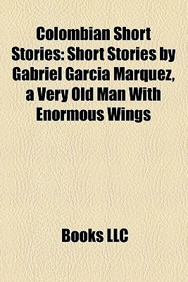 Colombian Short Stories: Short Stories by Gabriel García Márquez, a Very Old Man With Enormous Wings