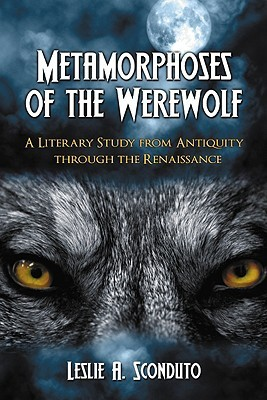 Metamorphoses of the Werewolf by Leslie A. Sconduto