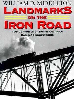 Landmarks on the Iron Road: Two Centuries of North American Railroad Engineering