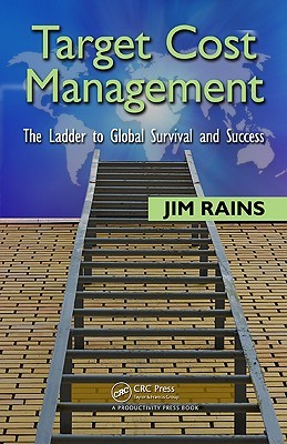 Target Cost Management: The Ladder to Global Survival and Success by Jim Rains