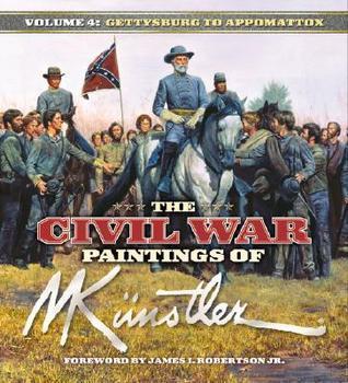 The Civil War Paintings of Mort Kunstler: Volume 4: From Gettysburg to Appomattox