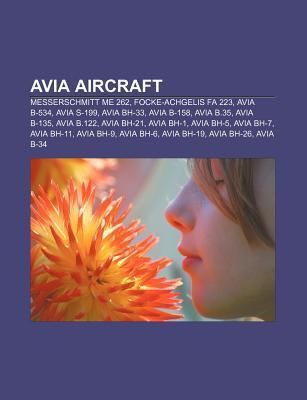 Avia Aircraft: Avia B-534, Avia S-199, Avia Bh-33, Avia B-158, Avia B.35, Avia B-135, Avia Bh-21, Avia B.122, Avia Bh-1, Avia Bh-5, Avia Bh-7