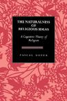 The Naturalnessof Religious Ideas: A Cognitive Theory of Religion
