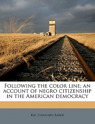 Following the Color Line; An Account of Negro Citizenship in the American Democracy