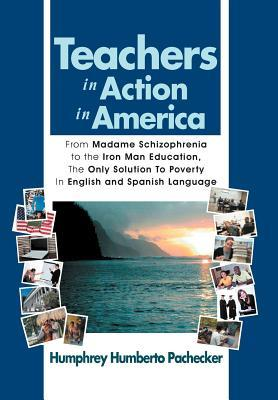 Teachers in Action in America: From Madame Schizophrenia to the Iron Man Education, the Only Solution to Poverty in English and Spanish Language