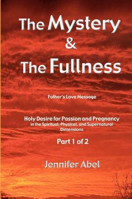 The Mystery and the Fullness Part 1 of 2: Holy Desire for a Life of Passion and Pregnancy