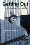 Getting Out: Excerpts from a Cat's Diary