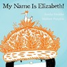 My Name is Elizabeth! by Annika Dunklee