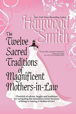 The Twelve Sacred Traditions of Magnificent Mothers-In-Law by Haywood Smith