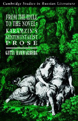From the Idyll to the Novel: Karamzin's Sentimentalist Prose