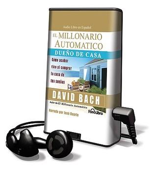 El Millionario Automático Dueno de Casa: Como Acabar Rico al Comprar la Casade tus Sueos