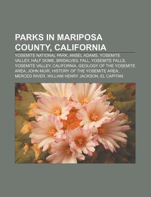 Parks in Mariposa County, California: Yosemite National Park, Ansel Adams, Yosemite Valley, Half Dome, Bridalveil Fall, Yosemite Falls