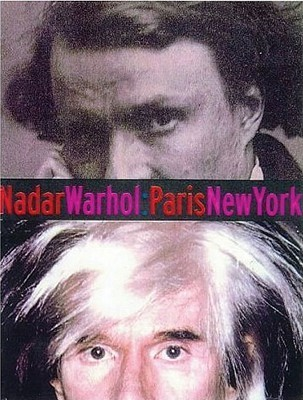 Nadar/Warhol: Paris/New York: Photography and Fame