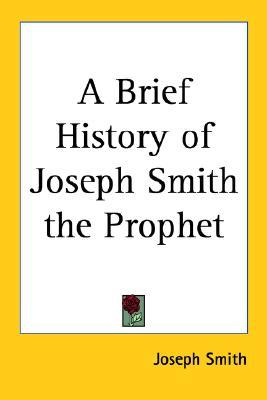 A Brief History of Joseph Smith the Prophet