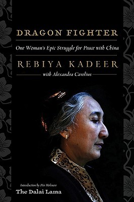 Dragon Fighter - One Woman′s Epic Struggle for Peace With China by Rebiya Kadeer
