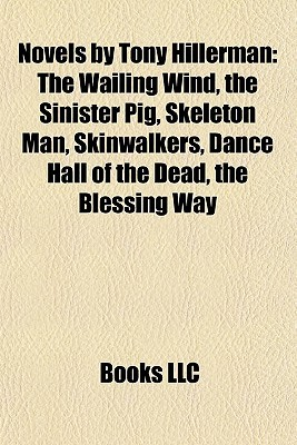 Novels by Tony Hillerman: The Wailing Wind, the Sinister Pig, Skeleton Man, Skinwalkers, Dance Hall of the Dead, the Blessing Way