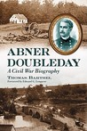 Abner Doubleday: A Civil War Biography