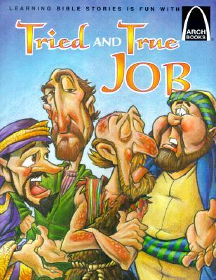 Tried and True Job: The Book of Job for Children (Arch Books (Paperback)) (Arch Books)