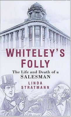 Whiteley's Folly: The Life And Death Of A Salesman