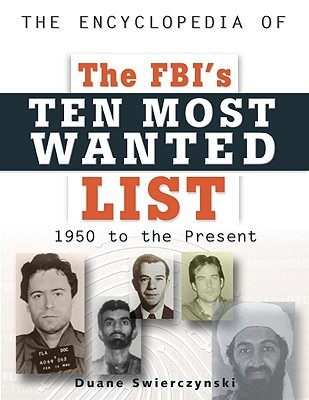 The Encyclopedia of the FBIs Ten Most Wanted List: 1950 to Present