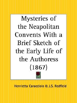 Mysteries of the Neapolitan Convents with a Brief Sketch of the Early Life of the Authoress
