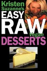 Kristen Suzanne's Easy Raw Vegan Desserts: Delicious & Easy Raw Food Recipes for Cookies, Pies, Cakes, Puddings, Mousses, Cobblers, Candies & Ice Creams