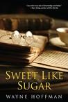 Sweet Like Sugar by Wayne Hoffman