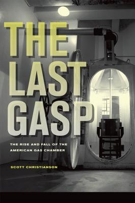 the-last-gasp-the-rise-and-fall-of-the-american-gas-chamber