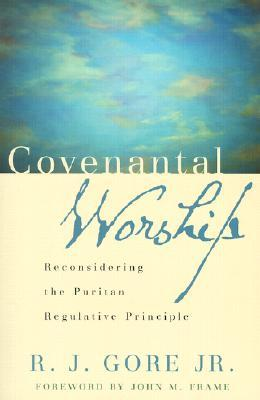 Covenantal Worship: Reconsidering the Puritan Regulative Principle