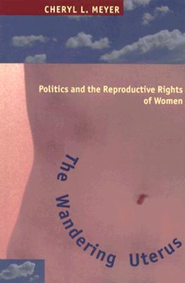 The Wandering Uterus: Politics and the Reproductive Rights of Women