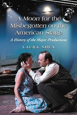 A Production History of Eugene O'Neill's A Moon for the Misbegotten