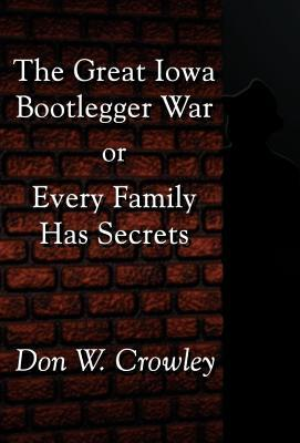The Great Iowa Bootlegger War: Or Every Family Has Secrets