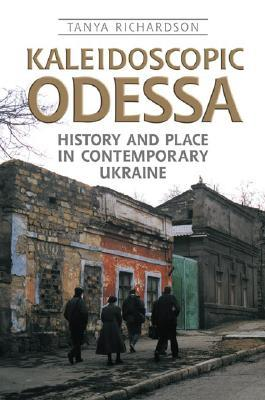 Kaleidoscopic Odessa: History and Place in Contemporary Ukraine