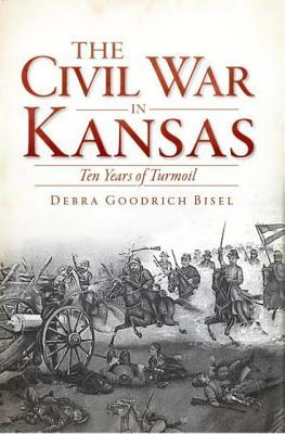 The Civil War in Kansas: Ten Years of Turmoil