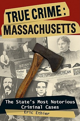 True Crime: Massachusetts: The State's Most Notorious Criminal Cases