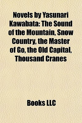 Novels by Yasunari Kawabata: The Sound of the Mountain, Snow Country, the Master of Go, the Old Capital, Thousand Cranes