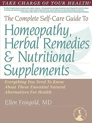 The Complete Self-Care Guide to Homeopathy, Herbal Remedies & Nutritional Supplements
