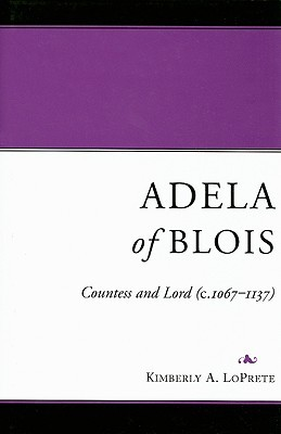 Adela of Blois: Countess and Lord (c.1067-1137)