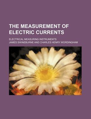 The Measurement of Electric Currents; Electrical Measuring Instruments
