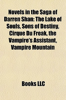 Novels in the Saga of Darren Shan: The Lake of Souls, Sons of Destiny, Cirque Du Freak, the Vampire's Assistant, Vampire Mountain