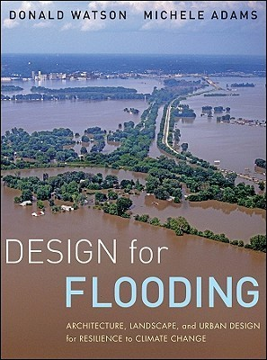 Design for Flooding: Architecture, Landscape, and Urban Design for Resilience to Flooding and Climate Change
