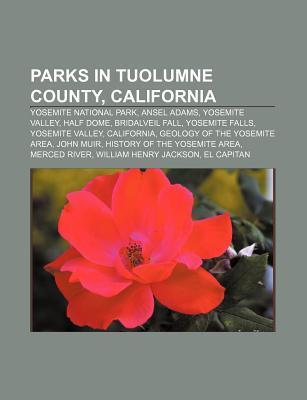 Parks in Tuolumne County, California: Yosemite National Park, Ansel Adams, Yosemite Valley, Half Dome, Bridalveil Fall, Yosemite Falls