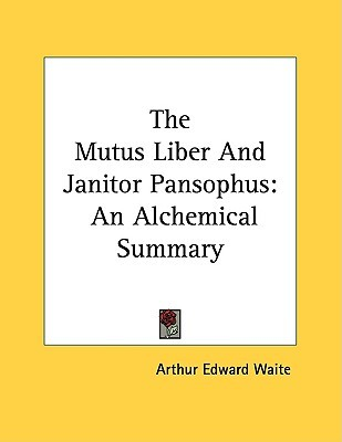 The Mutus Liber and Janitor Pansophus by Arthur Edward Waite