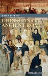 Daily Life of Christians in Ancient Rome