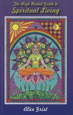 The High Heeled Guide to Spiritual Living by Alice Grist