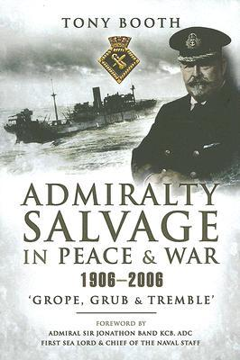 Admiralty Salvage in Peace and War 1906-2006: Grope, Grub and Tremble