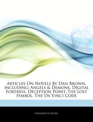 Articles on Novels by Dan Brown, Including: Angels & Demons, Digital Fortress, Deception Point, the Lost Symbol, the Da Vinci Code