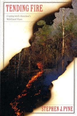 Tending Fire: Coping With America's Wildland Fires