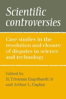 Scientific Controversies: Case Studies in the Resolution and Closure of Disputes in Science and Technology