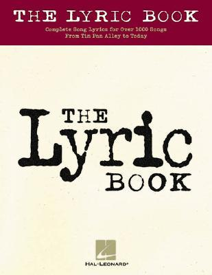 The Lyric Book: Complete Lyrics for Over 1000 Songs from Tin Pan Alley to Today